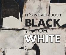 It's Never Just Black or White
