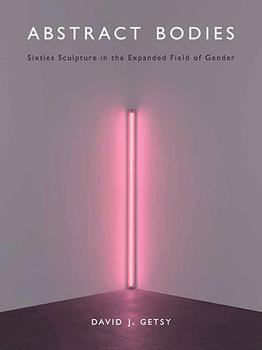 Abstract Bodies: Sixties Sculpture in the Expanded...
